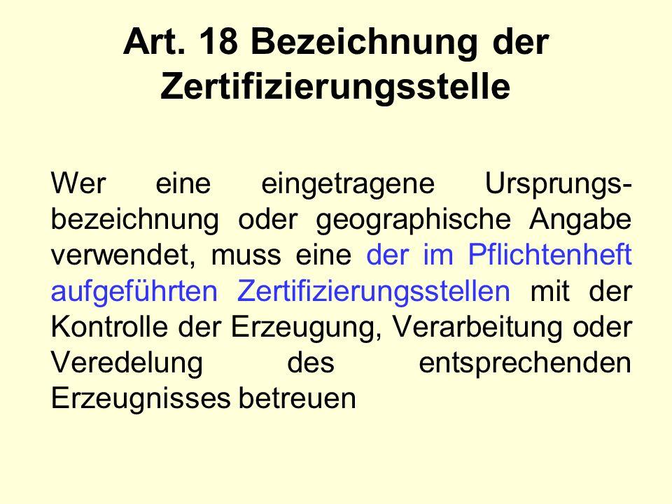 Art. 18 Bezeichnung der Zertifizierungsstelle Wer eine eingetragene Ursprungs- bezeichnung oder geographische Angabe verwendet, muss eine der im Pflic