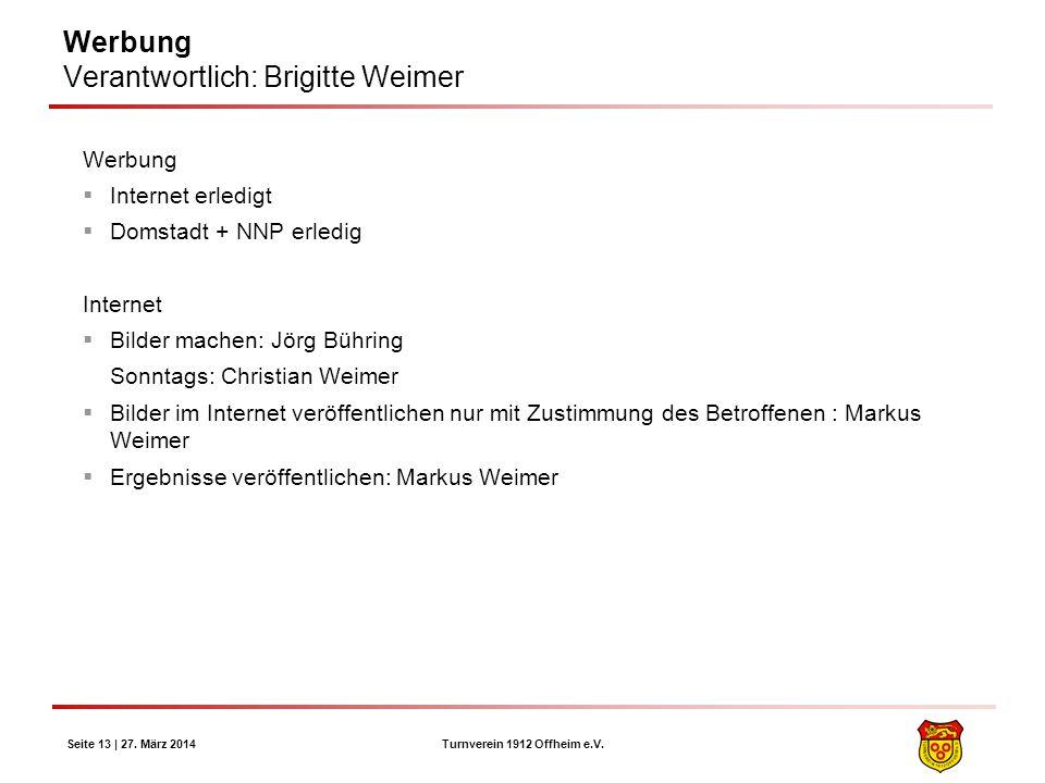Turnverein 1912 Offheim e.V. Seite 13 | 27. März 2014 Werbung Verantwortlich: Brigitte Weimer Werbung Internet erledigt Domstadt + NNP erledig Interne