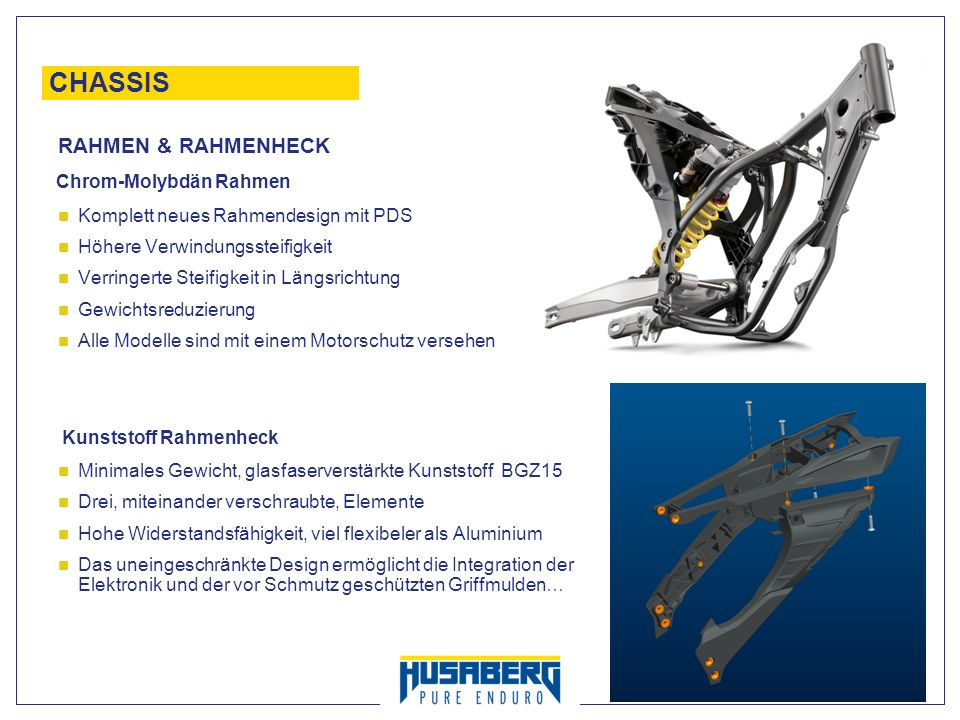 16 CHASSIS Chrom-Molybdän Rahmen Komplett neues Rahmendesign mit PDS Höhere Verwindungssteifigkeit Verringerte Steifigkeit in Längsrichtung Gewichtsre