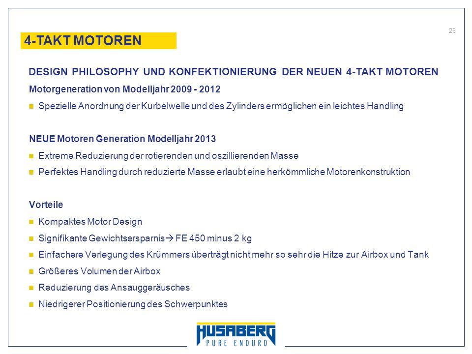 26 Motorgeneration von Modelljahr 2009 - 2012 Spezielle Anordnung der Kurbelwelle und des Zylinders ermöglichen ein leichtes Handling NEUE Motoren Gen