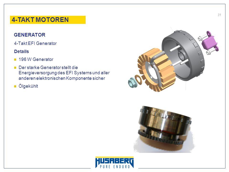 31 4-Takt EFI Generator Details 196 W Generator Der starke Generator stellt die Energieversorgung des EFI Systems und aller anderen elektronischen Kom