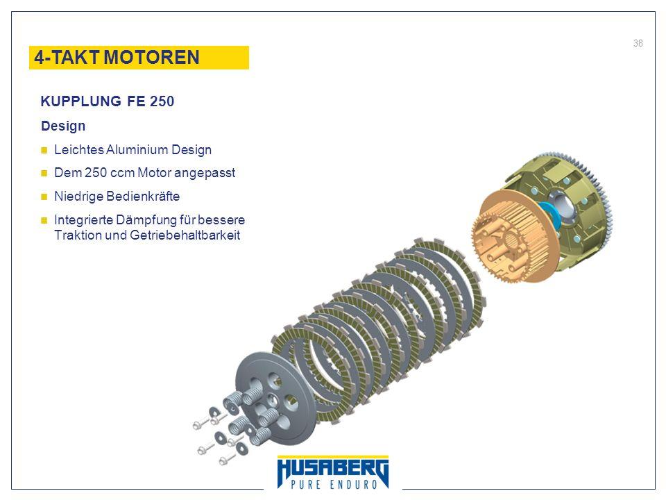38 Design Leichtes Aluminium Design Dem 250 ccm Motor angepasst Niedrige Bedienkräfte Integrierte Dämpfung für bessere Traktion und Getriebehaltbarkei