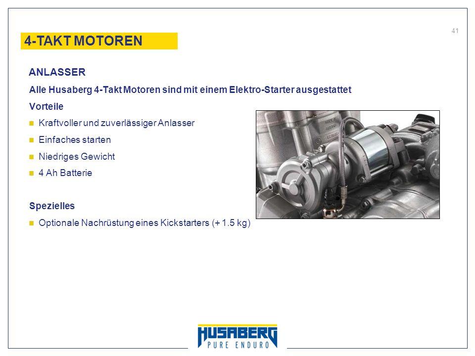 41 Alle Husaberg 4-Takt Motoren sind mit einem Elektro-Starter ausgestattet Vorteile Kraftvoller und zuverlässiger Anlasser Einfaches starten Niedrige