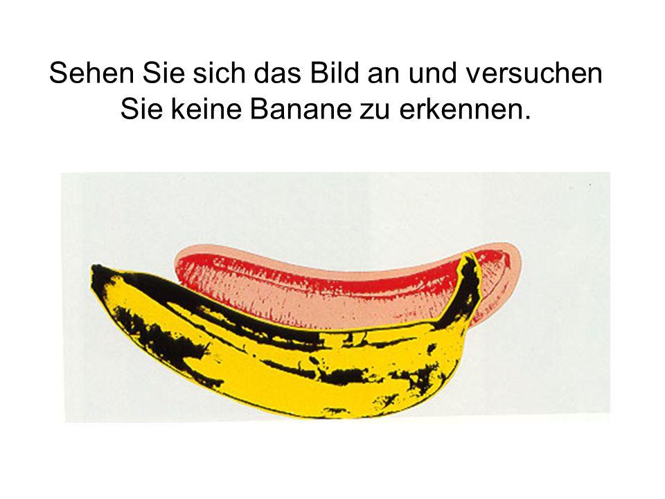 Sehen Sie sich das Bild an und versuchen Sie keine Banane zu erkennen.