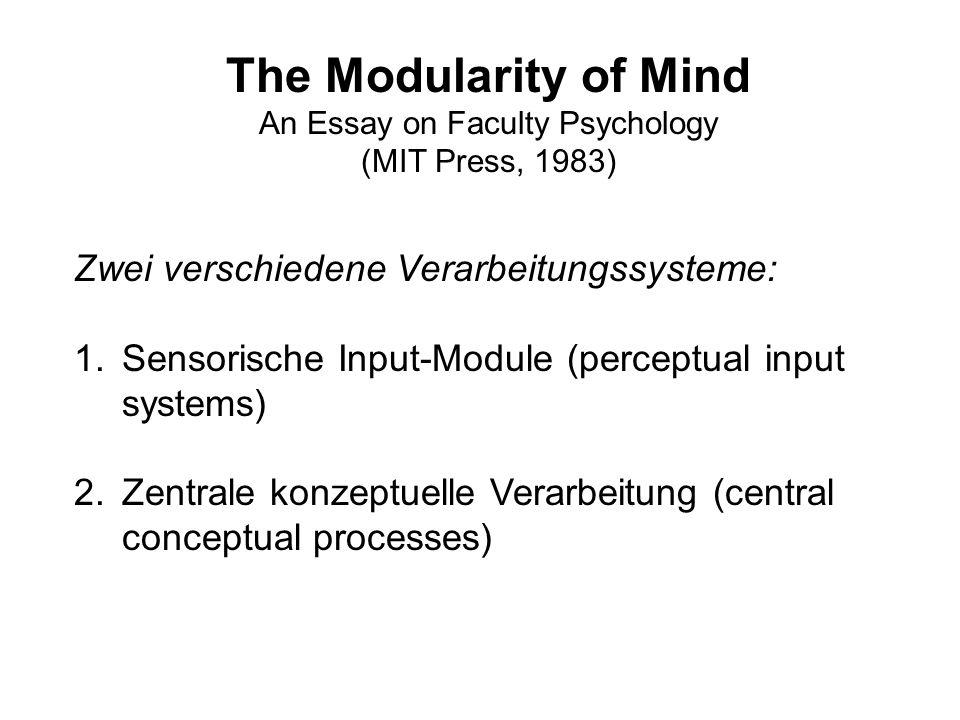 The Modularity of Mind An Essay on Faculty Psychology (MIT Press, 1983) Zwei verschiedene Verarbeitungssysteme: 1.Sensorische Input-Module (perceptual