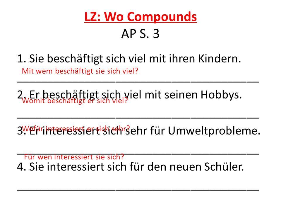 LZ: Wo Compounds AP S. 3 1. Sie beschäftigt sich viel mit ihren Kindern. _______________________________________ 2. Er beschäftigt sich viel mit seine
