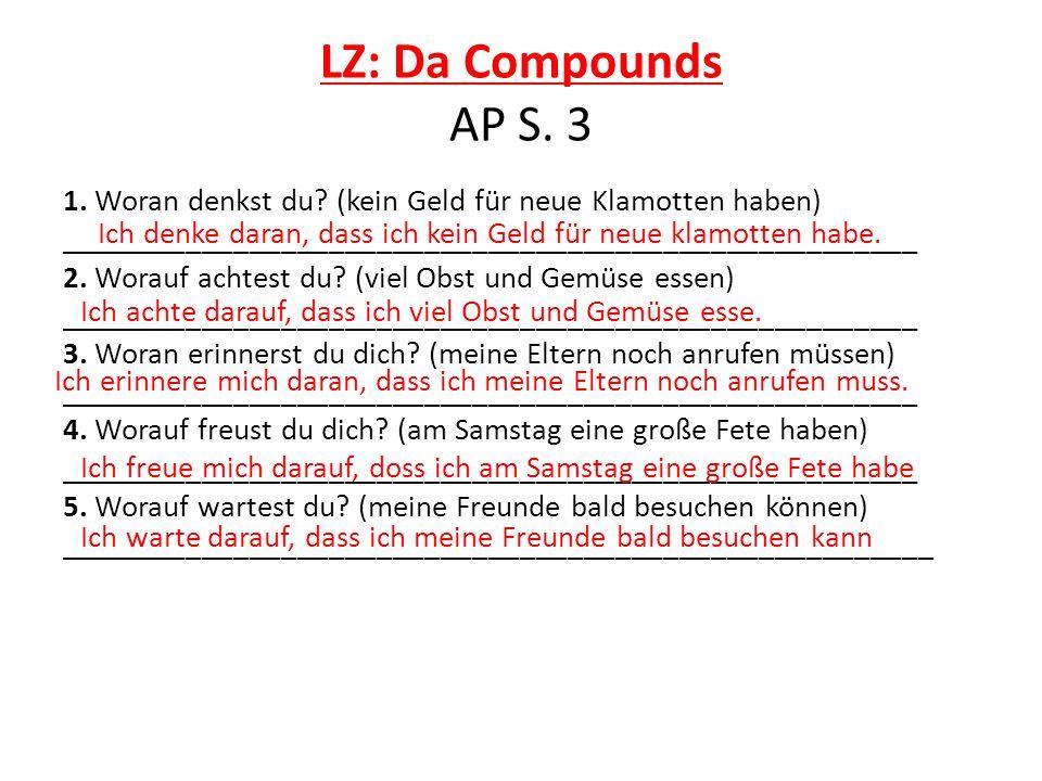 LZ: Da Compounds AP S. 3 1. Woran denkst du? (kein Geld für neue Klamotten haben) ______________________________________________________ 2. Worauf ach