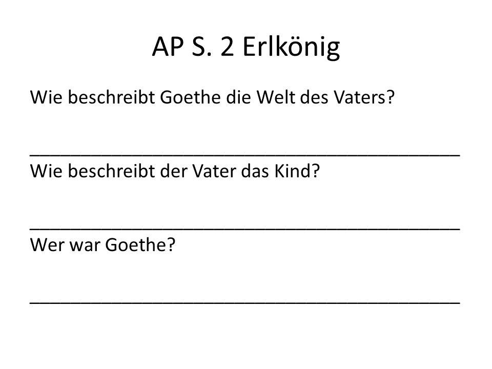 Wie beschreibt Goethe die Welt des Vaters? __________________________________________ Wie beschreibt der Vater das Kind? _____________________________