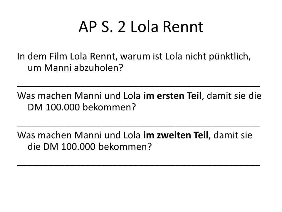 AP S. 2 Lola Rennt In dem Film Lola Rennt, warum ist Lola nicht pünktlich, um Manni abzuholen? ______________________________________________ Was mach