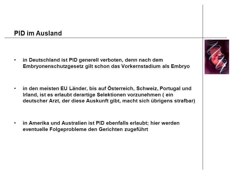 PID im Ausland in Deutschland ist PID generell verboten, denn nach dem Embryonenschutzgesetz gilt schon das Vorkernstadium als Embryo in den meisten E
