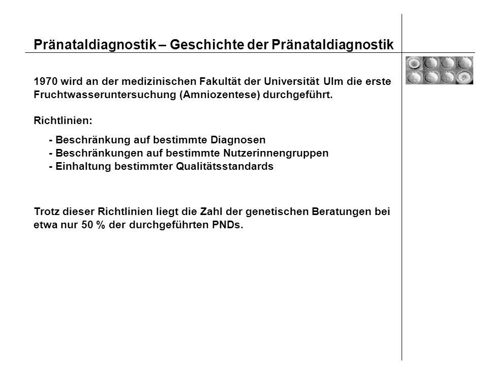 Pränataldiagnostik – Geschichte der Pränataldiagnostik 1970 wird an der medizinischen Fakultät der Universität Ulm die erste Fruchtwasseruntersuchung