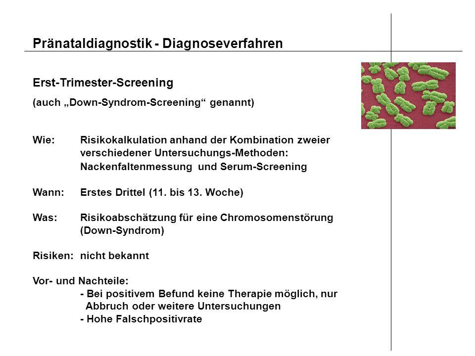Pränataldiagnostik - Diagnoseverfahren Erst-Trimester-Screening (auch Down-Syndrom-Screening genannt) Wie:Risikokalkulation anhand der Kombination zwe