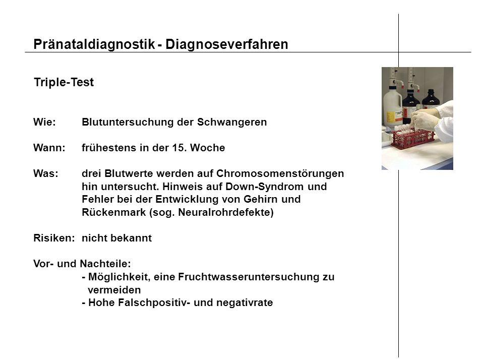 Pränataldiagnostik - Diagnoseverfahren Triple-Test Wie:Blutuntersuchung der Schwangeren Wann:frühestens in der 15. Woche Was:drei Blutwerte werden auf