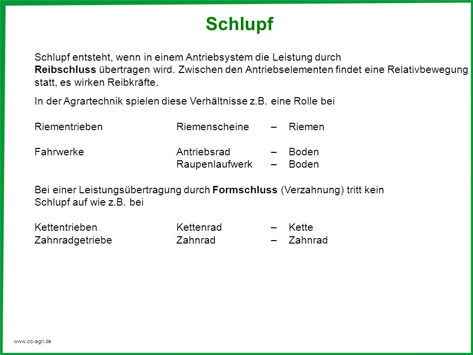 www.cc-agri.de Schlupf Schlupf entsteht, wenn in einem Antriebsystem die Leistung durch Reibschluss übertragen wird. Zwischen den Antriebselementen fi