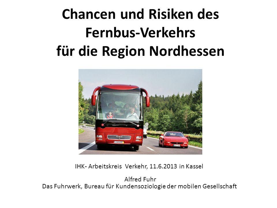 Chancen und Risiken des Fernbus-Verkehrs für die Region Nordhessen IHK- Arbeitskreis Verkehr, 11.6.2013 in Kassel Alfred Fuhr Das Fuhrwerk, Bureau für