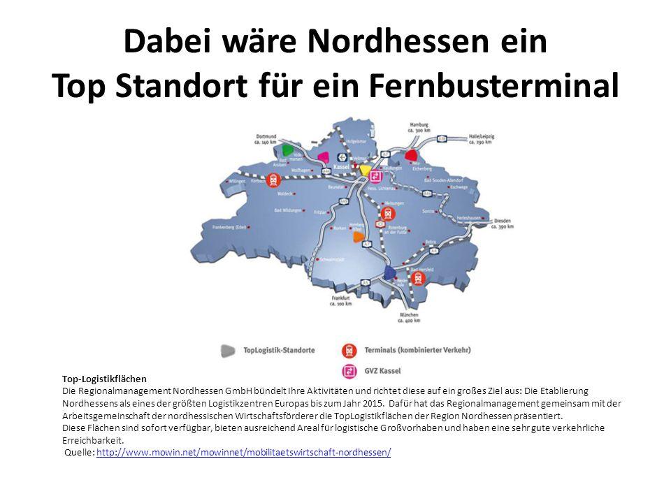Dabei wäre Nordhessen ein Top Standort für ein Fernbusterminal Top-Logistikflächen Die Regionalmanagement Nordhessen GmbH bündelt Ihre Aktivitäten und