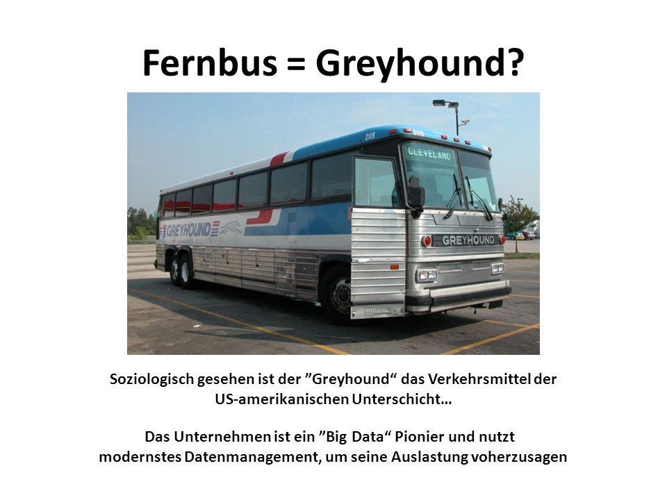 Fernbus = Greyhound? Soziologisch gesehen ist der ˮGreyhound das Verkehrsmittel der US-amerikanischen Unterschicht… Das Unternehmen ist ein ˮBig Data