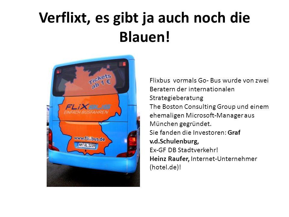 Verflixt, es gibt ja auch noch die Blauen! Flixbus vormals Go- Bus wurde von zwei Beratern der internationalen Strategieberatung The Boston Consulting