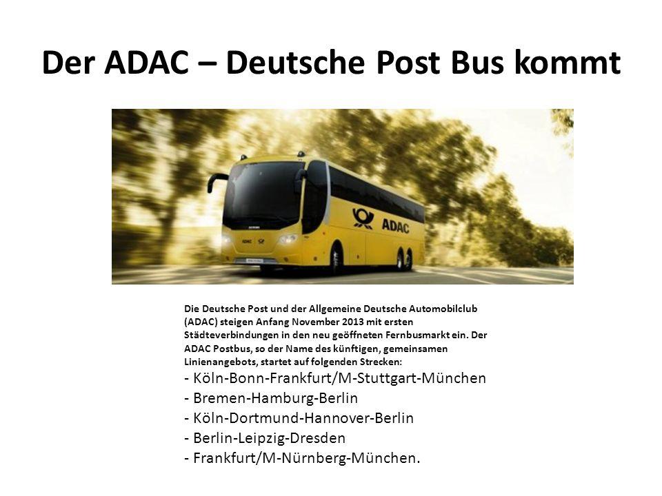 Der ADAC – Deutsche Post Bus kommt Die Deutsche Post und der Allgemeine Deutsche Automobilclub (ADAC) steigen Anfang November 2013 mit ersten Städteve