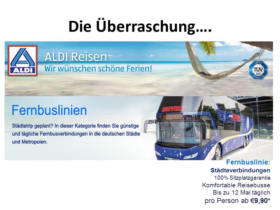 Die Überraschung…. Fernbuslinie: Städteverbindungen 100% Sitzplatzgarantie Komfortable Reisebusse Bis zu 12 Mal täglich pro Person ab 9,90*