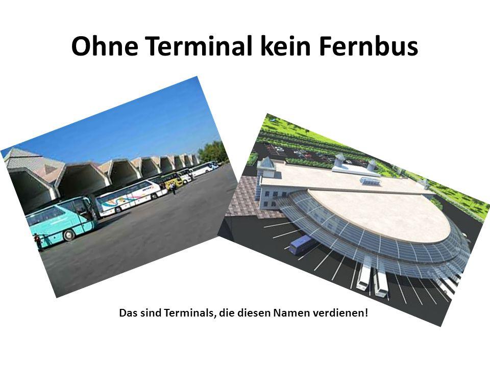 Ohne Terminal kein Fernbus Das sind Terminals, die diesen Namen verdienen!