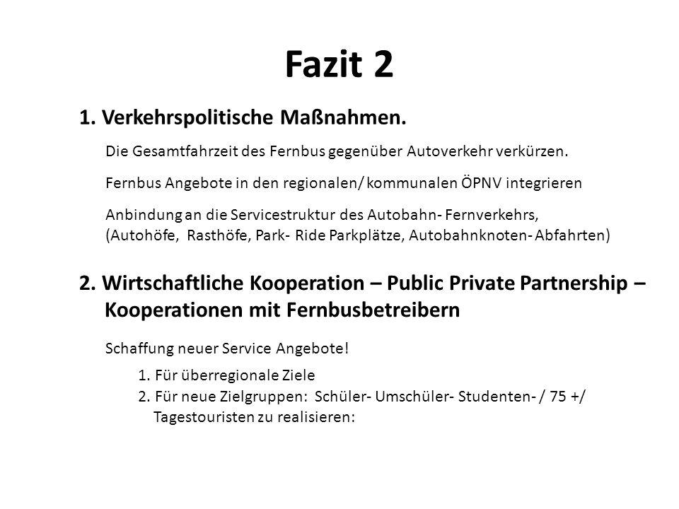 Fazit 2 2. Für neue Zielgruppen: Schüler- Umschüler- Studenten- / 75 +/ Tagestouristen zu realisieren: 1. Verkehrspolitische Maßnahmen. Die Gesamtfahr