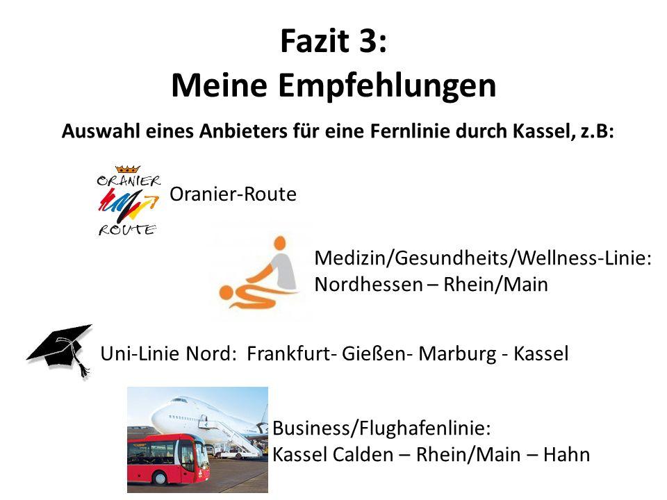 Fazit 3: Meine Empfehlungen Auswahl eines Anbieters für eine Fernlinie durch Kassel, z.B: Uni-Linie Nord: Frankfurt- Gießen- Marburg - Kassel Oranier-