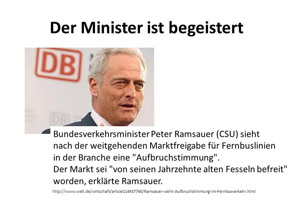 Der Minister ist begeistert http://www.welt.de/wirtschaft/article114937760/Ramsauer-sieht-Aufbruchstimmung-im-Fernbusverkehr.html Bundesverkehrsminist