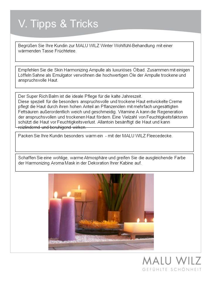V. Tipps & Tricks Begrüßen Sie Ihre Kundin zur MALU WILZ Winter Wohlfühl-Behandlung mit einer wärmenden Tasse Früchtetee. Empfehlen Sie die Skin Harmo