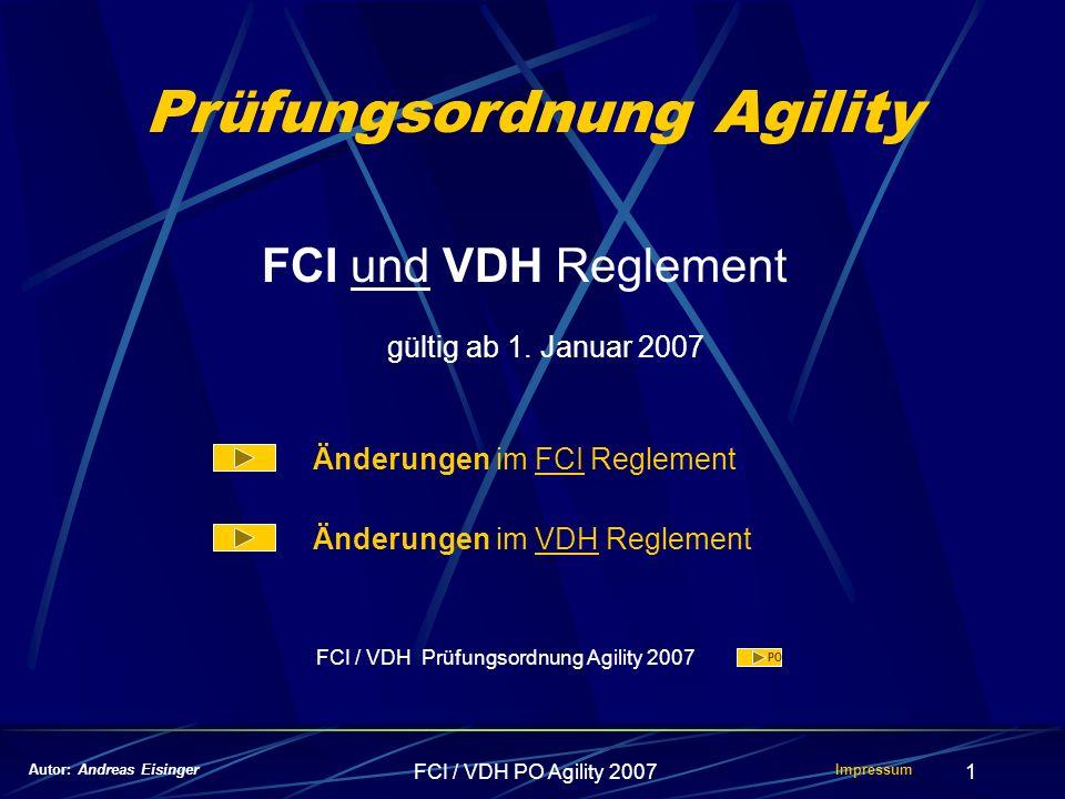 FCI / VDH PO Agility 20071 Prüfungsordnung Agility FCI und VDH Reglement gültig ab 1. Januar 2007 Autor: Andreas Eisinger Änderungen im FCI Reglement