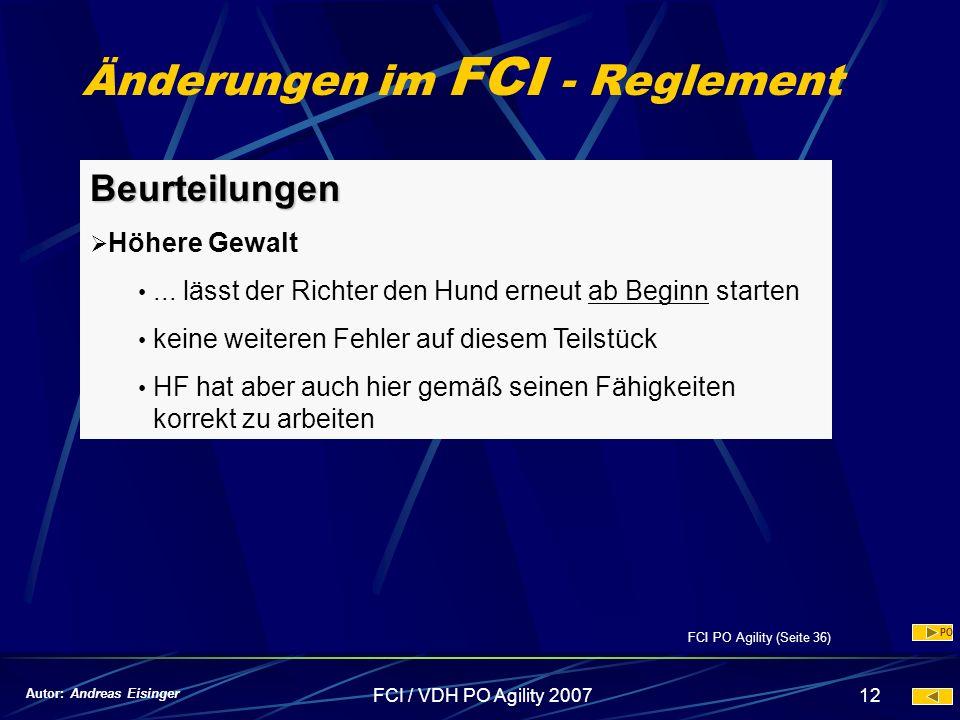 FCI / VDH PO Agility 200712 Änderungen im FCI - Reglement Beurteilungen Höhere Gewalt... lässt der Richter den Hund erneut ab Beginn starten keine wei