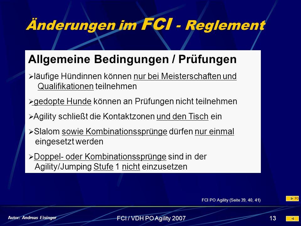 FCI / VDH PO Agility 200713 Änderungen im FCI - Reglement Allgemeine Bedingungen / Prüfungen läufige Hündinnen können nur bei Meisterschaften und Qual