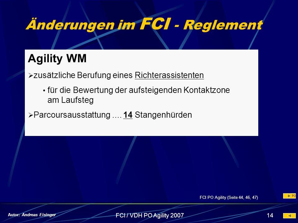 FCI / VDH PO Agility 200714 Änderungen im FCI - Reglement Agility WM zusätzliche Berufung eines Richterassistenten für die Bewertung der aufsteigenden