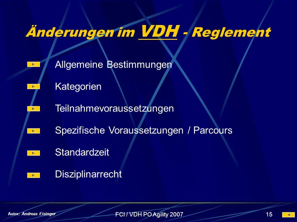 FCI / VDH PO Agility 200715 Änderungen im VDH - Reglement Autor: Andreas Eisinger Allgemeine Bestimmungen Kategorien Teilnahmevoraussetzungen Spezifis