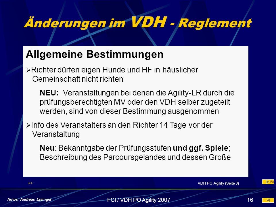 FCI / VDH PO Agility 200716 Änderungen im VDH - Reglement Allgemeine Bestimmungen Richter dürfen eigen Hunde und HF in häuslicher Gemeinschaft nicht r