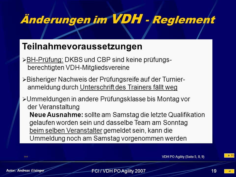 FCI / VDH PO Agility 200719 Änderungen im VDH - Reglement Teilnahmevoraussetzungen BH-Prüfung: DKBS und CBP sind keine prüfungs- berechtigten VDH-Mitg