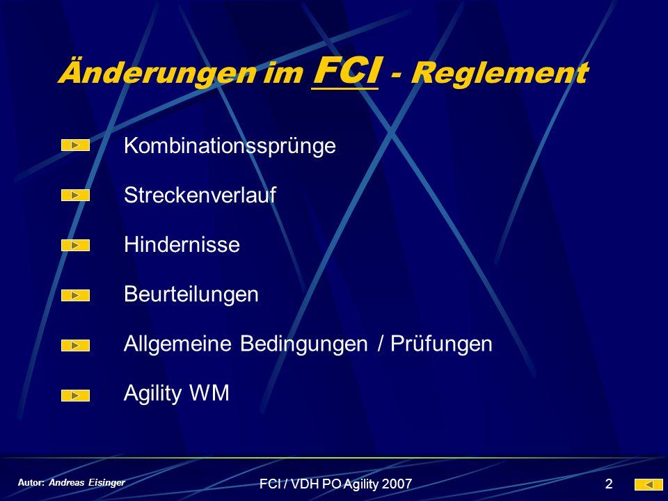 FCI / VDH PO Agility 20072 Änderungen im FCI - Reglement Autor: Andreas Eisinger Kombinationssprünge Streckenverlauf Hindernisse Beurteilungen Allgeme