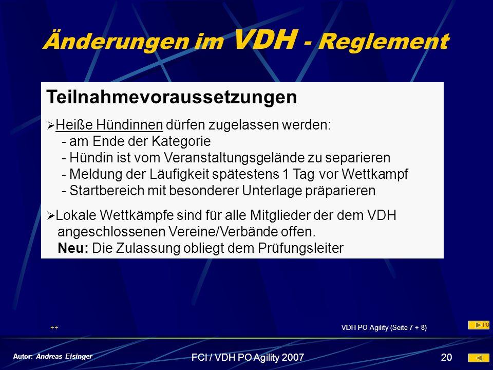 FCI / VDH PO Agility 200720 Änderungen im VDH - Reglement Teilnahmevoraussetzungen Heiße Hündinnen dürfen zugelassen werden: - am Ende der Kategorie -