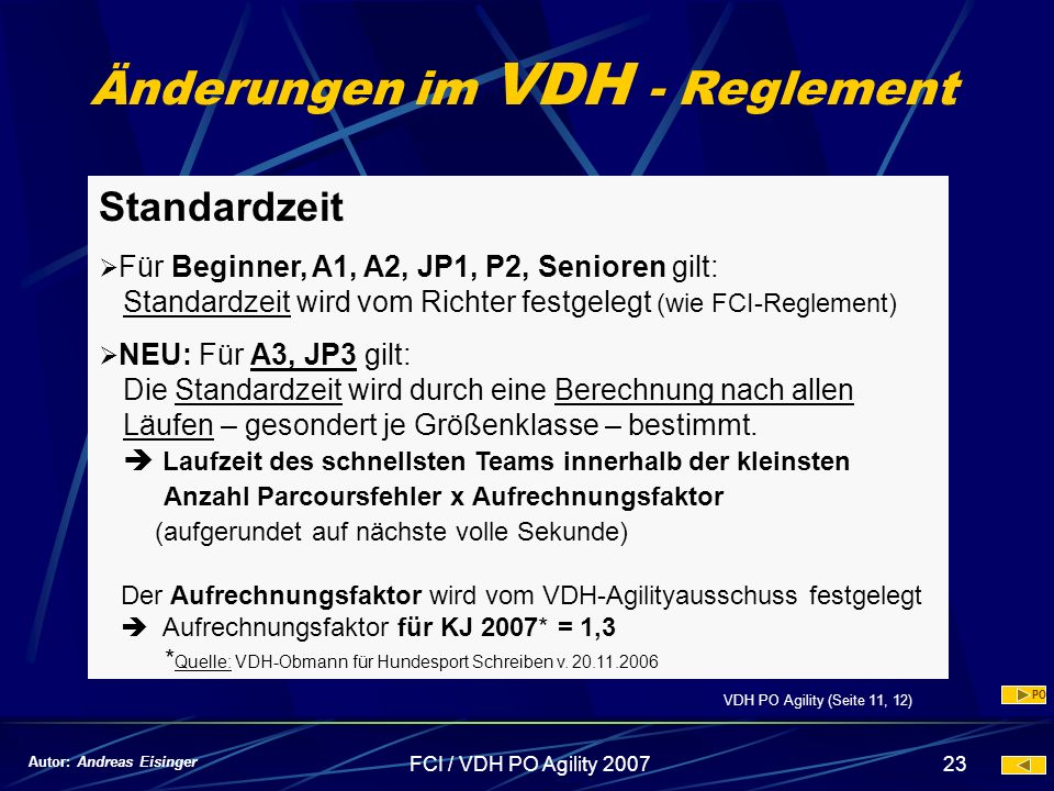 FCI / VDH PO Agility 200723 Änderungen im VDH - Reglement Standardzeit Für Beginner, A1, A2, JP1, P2, Senioren gilt: Standardzeit wird vom Richter fes
