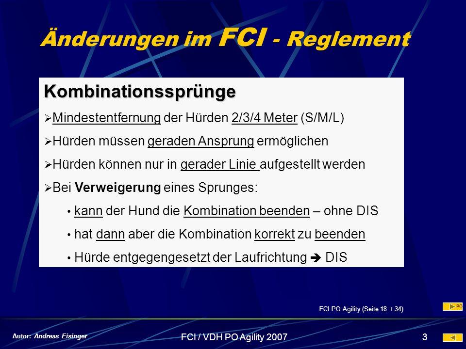 FCI / VDH PO Agility 20073 Änderungen im FCI - Reglement Kombinationssprünge Mindestentfernung der Hürden 2/3/4 Meter (S/M/L) Hürden müssen geraden An