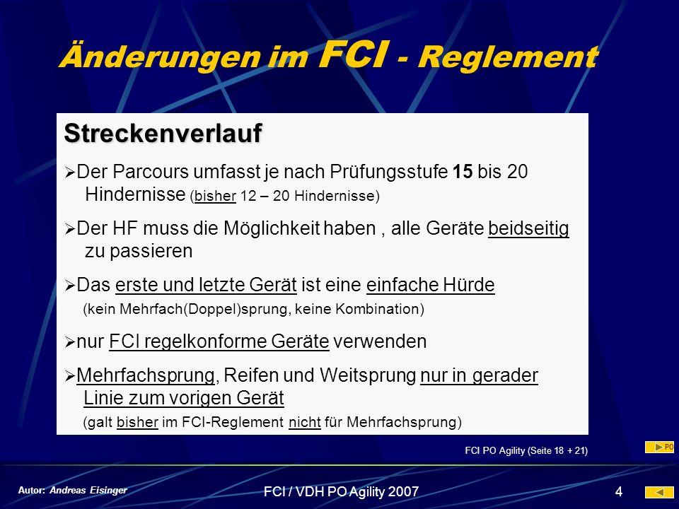FCI / VDH PO Agility 20074 Änderungen im FCI - Reglement Streckenverlauf Der Parcours umfasst je nach Prüfungsstufe 15 bis 20 Hindernisse (bisher 12 –