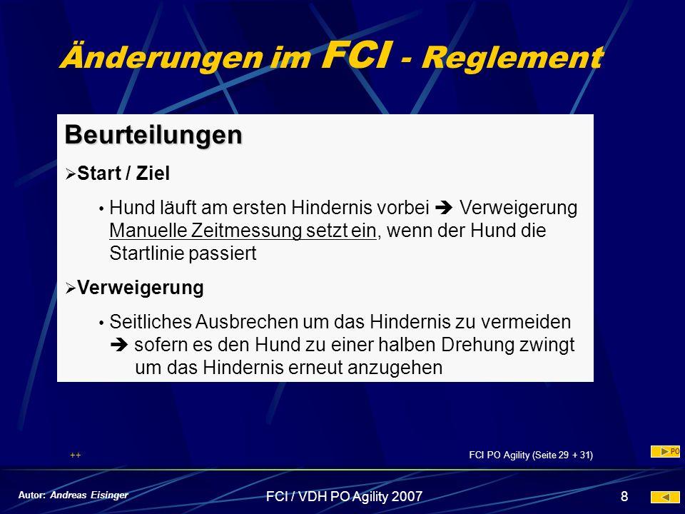 FCI / VDH PO Agility 20078 Änderungen im FCI - Reglement Beurteilungen Start / Ziel Hund läuft am ersten Hindernis vorbei Verweigerung Manuelle Zeitme