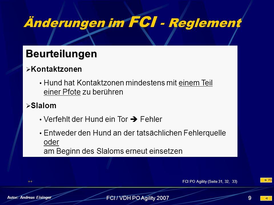 FCI / VDH PO Agility 20079 Änderungen im FCI - Reglement Beurteilungen Kontaktzonen Hund hat Kontaktzonen mindestens mit einem Teil einer Pfote zu ber