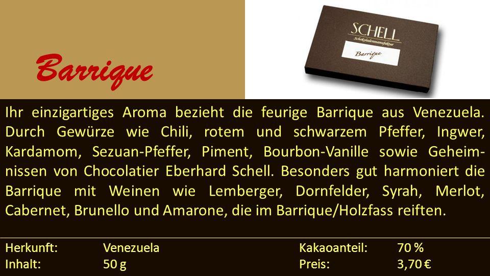 Ihr einzigartiges Aroma bezieht die feurige Barrique aus Venezuela. Durch Gewürze wie Chili, rotem und schwarzem Pfeffer, Ingwer, Kardamom, Sezuan-Pfe