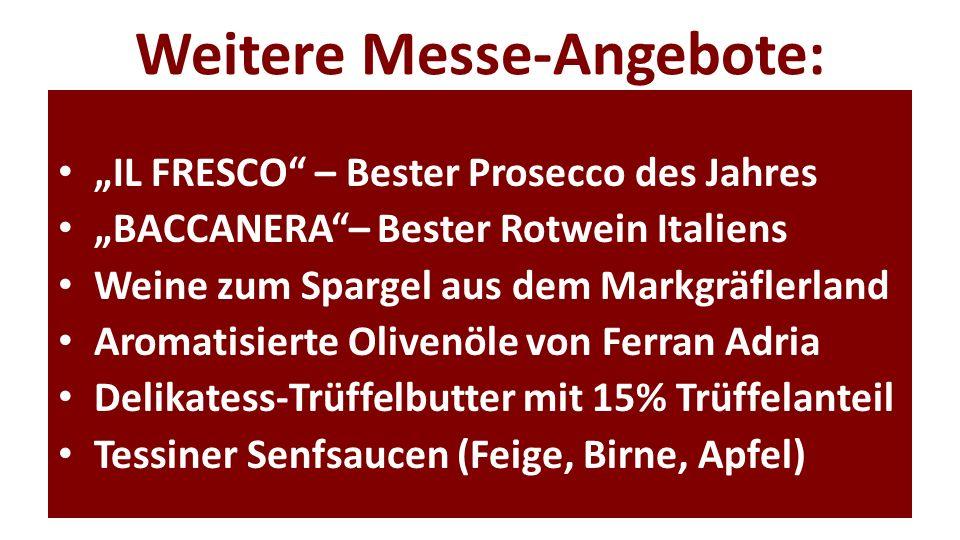 Weitere Messe-Angebote: IL FRESCO – Bester Prosecco des Jahres BACCANERA– Bester Rotwein Italiens Weine zum Spargel aus dem Markgräflerland Aromatisie
