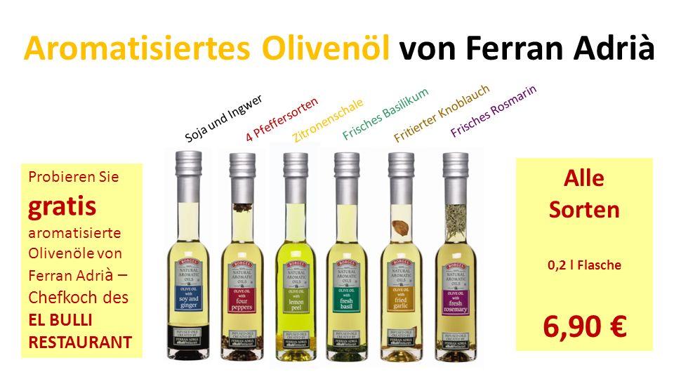 Aromatisiertes Olivenöl von Ferran Adrià Soja und Ingwer 4 Pfeffersorten Zitronenschale Frisches Basilikum Fritierter Knoblauch Frisches Rosmarin Prob