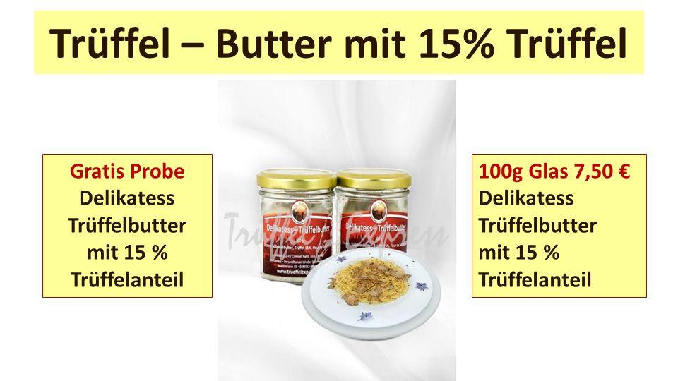 Trüffel – Butter mit 15% Trüffel Gratis Probe Delikatess Trüffelbutter mit 15 % Trüffelanteil 100g Glas 7,50 Delikatess Trüffelbutter mit 15 % Trüffel