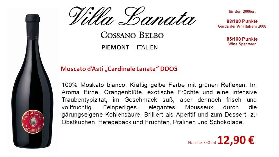 Moscato dAsti Cardinale Lanata DOCG PIEMONT ITALIEN 100% Moskato bianco. Kräftig gelbe Farbe mit grünen Reflexen. Im Aroma Birne, Orangenblüte, exotis