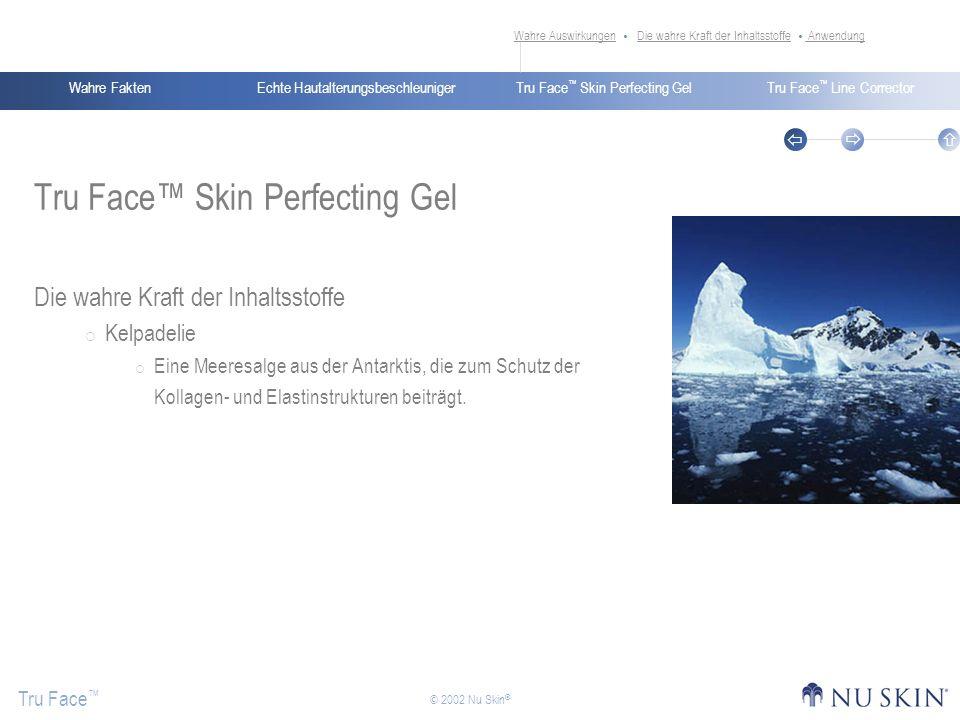 Echte HautalterungsbeschleunigerWahre FaktenTru Face Skin Perfecting GelTru Face Line Corrector Tru Face © 2002 Nu Skin ® Tru Face Skin Perfecting Gel