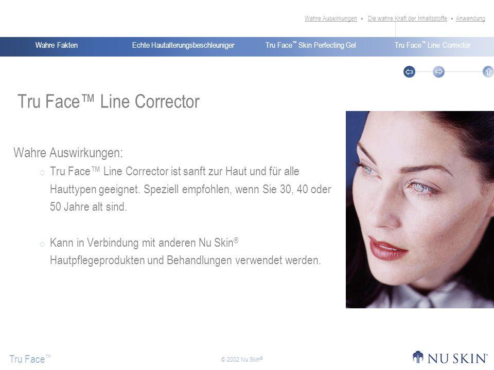 Echte HautalterungsbeschleunigerWahre FaktenTru Face Skin Perfecting GelTru Face Line Corrector Tru Face © 2002 Nu Skin ® Tru Face Line Corrector Wahr
